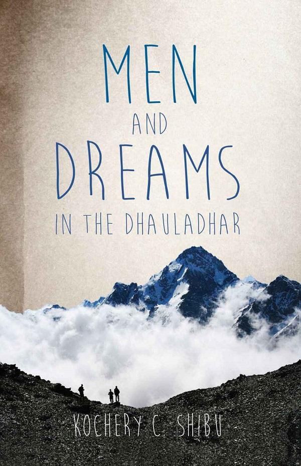 Men and Dreams in the Dhauladhar by Kochery C. Shibu